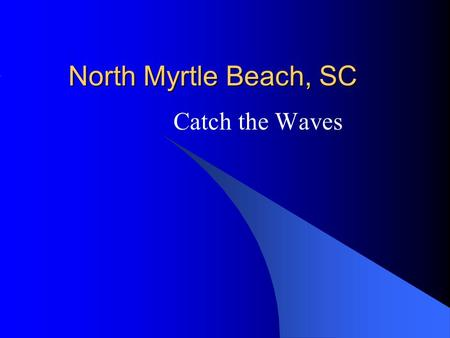North Myrtle Beach, SC Catch the Waves. Arrival - rainy but 60 degrees.