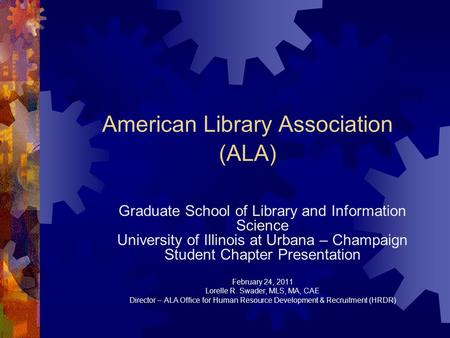 American Library Association (ALA) Graduate School of Library and Information Science University of Illinois at Urbana – Champaign Student Chapter Presentation.