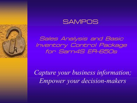 SAMPOS Sales Analysis and Basic Inventory Control Package for Sam4S ER-650s Capture your business information; Empower your decision-makers.