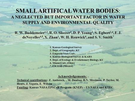 SMALL ARTIFICAL WATER BODIES: A NEGLECTED BUT IMPORTANT FACTOR IN WATER SUPPLY AND ENVIRONMENTAL QUALITY R. W. Buddemeier 1,2, R. O. Sleezer 3, D. P.