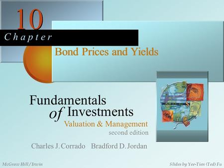 10 C h a p t e r Bond Prices and Yields second edition Fundamentals of Investments Valuation & Management Charles J. Corrado Bradford D. Jordan McGraw.