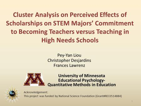 Cluster Analysis on Perceived Effects of Scholarships on STEM Majors' Commitment to Becoming Teachers versus Teaching in High Needs Schools Pey-Yan Liou.