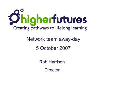 Rob Harrison Director Network team away-day 5 October 2007.