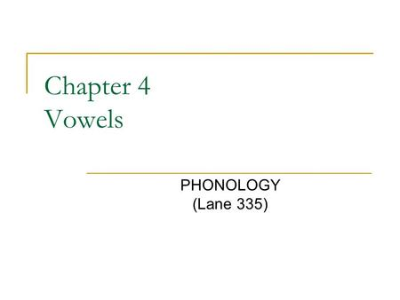 Chapter 4 Vowels PHONOLOGY (Lane 335).