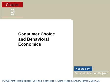 © 2008 Prentice Hall Business Publishing Economics R. Glenn Hubbard, Anthony Patrick O'Brien, 2e. Fernando & Yvonn Quijano Prepared by: Chapter 9 Consumer.