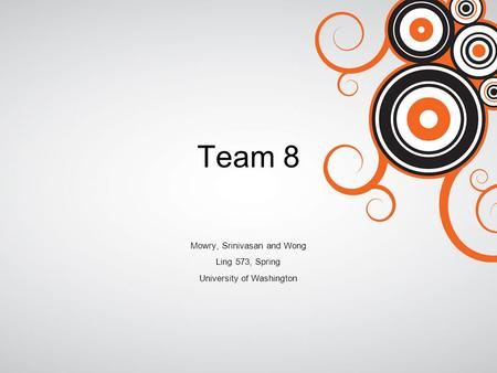 Team 8 Mowry, Srinivasan and Wong Ling 573, Spring University of Washington.