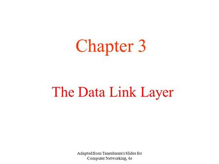 Adapted from Tanenbaum's Slides for Computer Networking, 4e The Data Link Layer Chapter 3.