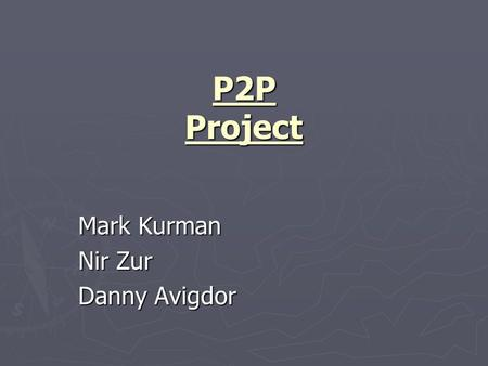 P2P Project Mark Kurman Nir Zur Danny Avigdor. Introduction ► Motivation:  Firewalls may allow TCP or UDP connections on several specific ports and block.