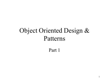 1 Object Oriented Design & Patterns Part 1. 2 Design Patterns Derived from architectural patterns: –rules for design of buildings –describe common problems,