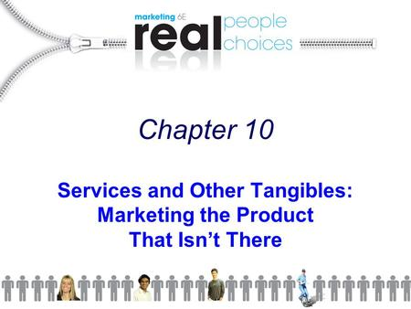 Chapter 10 Services and Other Tangibles: Marketing the Product That Isn't There.