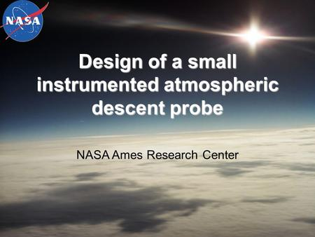Design of a small instrumented atmospheric descent probe NASA Ames Research Center.