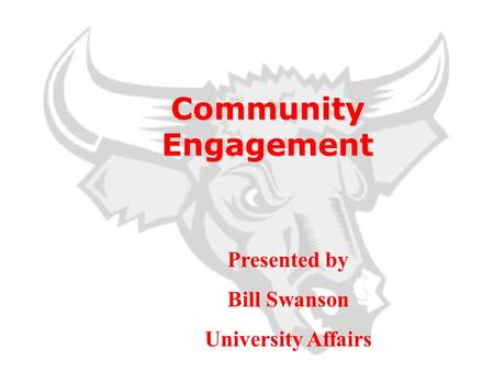 Community Engagement Presented by Bill Swanson University Affairs.