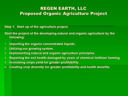REGEN EARTH, LLC Proposed Organic Agriculture Project Step 1: Start up of the agriculture project. Start the project of the developing natural and organic.