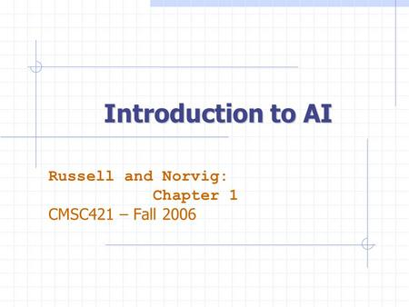 Introduction to AI Russell and Norvig: Chapter 1 CMSC421 – Fall 2006.