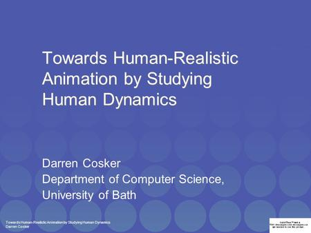 Towards Human-Realistic Animation by Studying Human Dynamics Darren Cosker Towards Human-Realistic Animation by Studying Human Dynamics Darren Cosker Department.