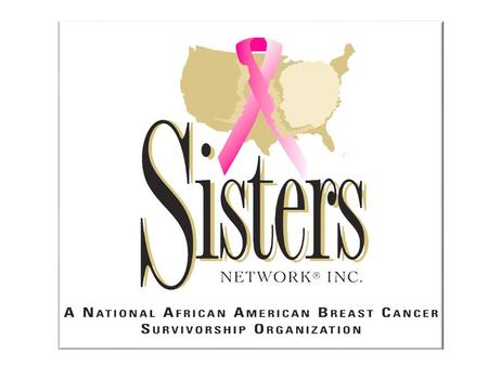 The Only National African American Breast Cancer Survivorship Organization.