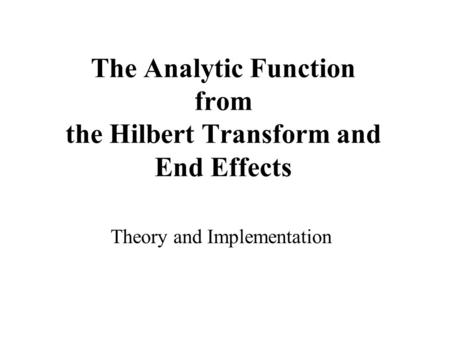 The Analytic Function from the Hilbert Transform and End Effects Theory and Implementation.