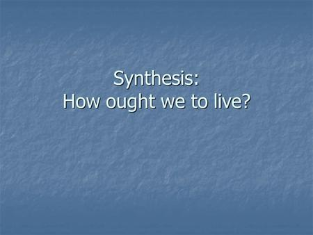 Synthesis: How ought we to live?. Review: Pluralism (ch. 2) Civic, not theological Civic, not theological Concerned with civic and social relations, not.