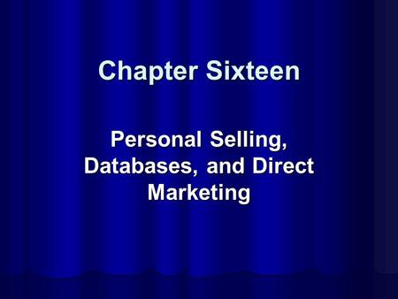 Chapter Sixteen Personal Selling, Databases, and Direct Marketing.
