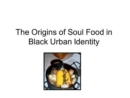 The Origins of Soul Food in Black Urban Identity.
