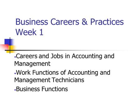Business Careers & Practices Week 1 Careers and Jobs in Accounting and Management Work Functions of Accounting and Management Technicians Business Functions.