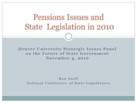 Ron Snell National Conference of State Legislatures Pensions Issues and State Legislation in 2010 Denver University Strategic Issues Panel on the Future.