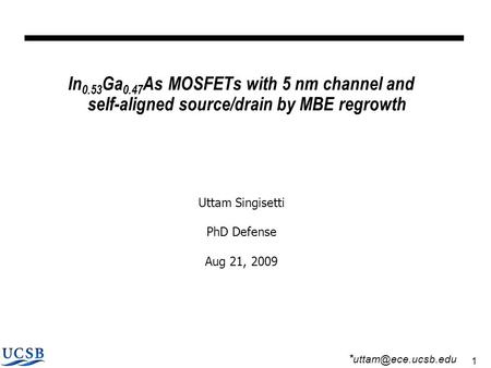 1 In 0.53 Ga 0.47 As MOSFETs with 5 nm channel and self-aligned source/drain by MBE regrowth Uttam Singisetti PhD Defense Aug 21, 2009 *