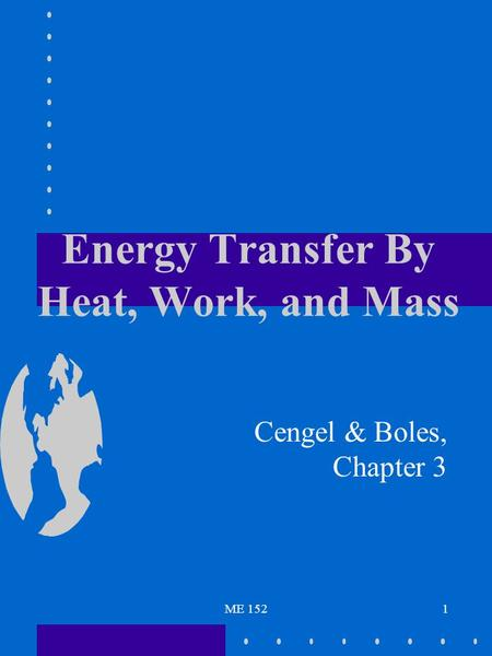 ME 1521 Energy Transfer By Heat, Work, and Mass Cengel & Boles, Chapter 3.