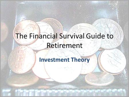 The Financial Survival Guide to Retirement Investment Theory.