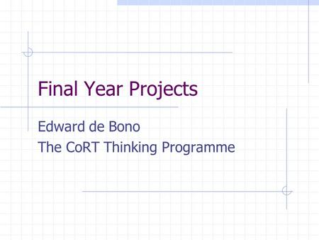 Final Year Projects Edward de Bono The CoRT Thinking Programme.
