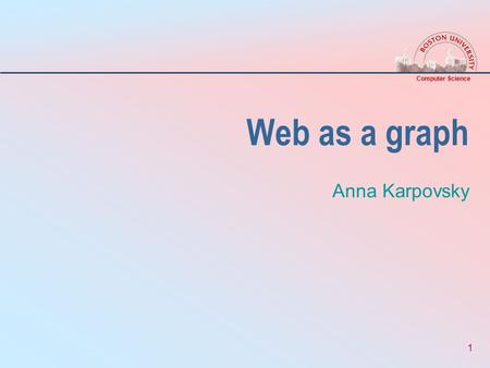 Computer Science 1 Web as a graph Anna Karpovsky.