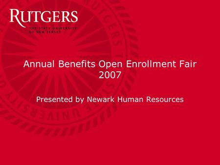 Annual Benefits Open Enrollment Fair 2007 Presented by Newark Human Resources.