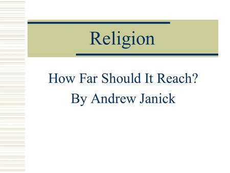 Religion How Far Should It Reach? By Andrew Janick.