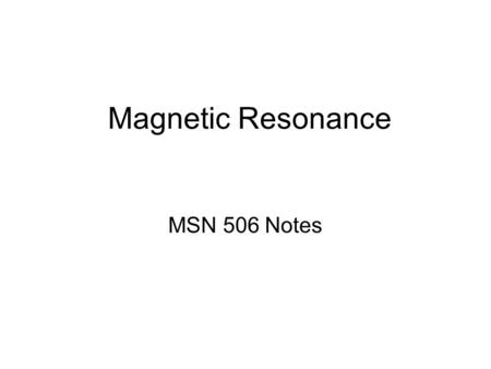 Magnetic Resonance MSN 506 Notes. Overview Essential magnetic resonance Measurement of magnetic resonance Spectroscopic information obtained by magnetic.