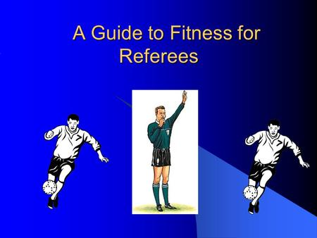 A Guide to Fitness for Referees. AIM 10 Regional Managers – one for each region of the country and same as the National Game Regions. Each made up of.
