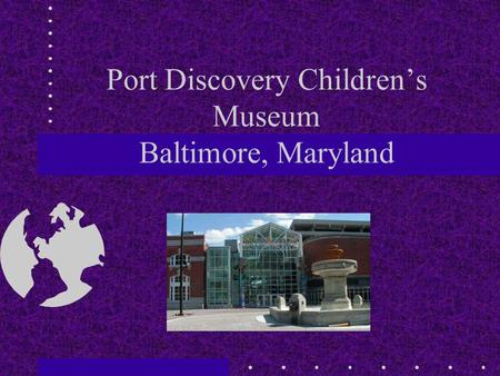 Port Discovery Children's Museum Baltimore, Maryland.