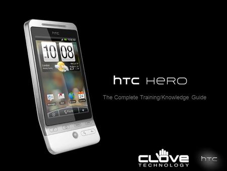 The Complete Training/Knowledge Guide. Session 0: Key Feature HTC Sense Debuts on HTC Hero Designed with Three Fundamental Principles:  Make it Your.