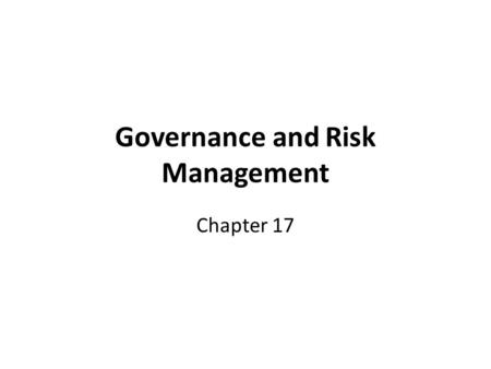 Governance and Risk Management Chapter 17. Basics of Corporate Governance Corporations: group of consensual, contractual relations among several constituencies.