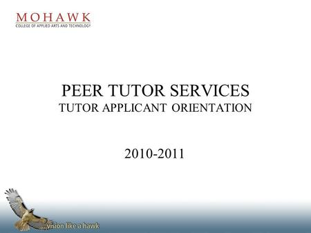 PEER TUTOR SERVICES TUTOR APPLICANT ORIENTATION 2010-2011.