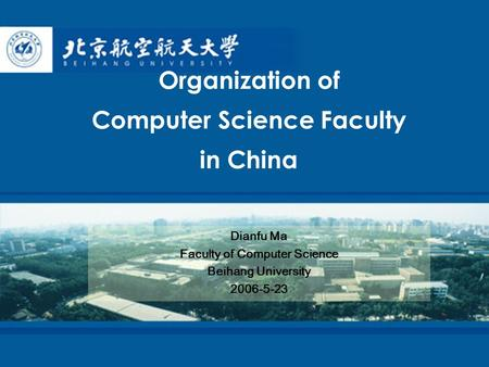 Organization of Computer Science Faculty in China Dianfu Ma Faculty of Computer Science Beihang University 2006-5-23.