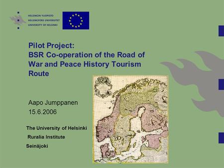 Pilot Project: BSR Co-operation of the Road of War and Peace History Tourism Route Aapo Jumppanen 15.6.2006 The University of Helsinki Ruralia Institute.