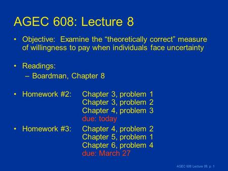 "AGEC 608 Lecture 08, p. 1 AGEC 608: Lecture 8 Objective: Examine the ""theoretically correct"" measure of willingness to pay when individuals face uncertainty."