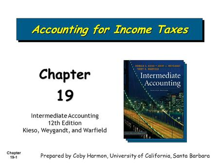 Chapter 19-1 Accounting for Income Taxes Chapter19 Intermediate Accounting 12th Edition Kieso, Weygandt, and Warfield Prepared by Coby Harmon, University.