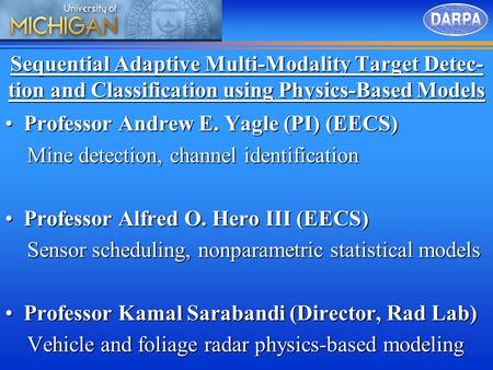 Sequential Adaptive Multi-Modality Target Detec- tion and Classification using Physics-Based Models Professor Andrew E. Yagle (PI) (EECS)Professor Andrew.