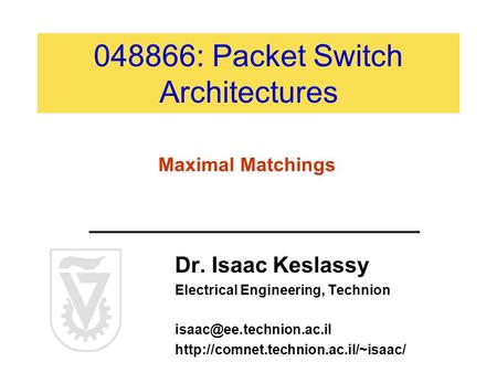 048866: Packet Switch Architectures Dr. Isaac Keslassy Electrical Engineering, Technion  Maximal.