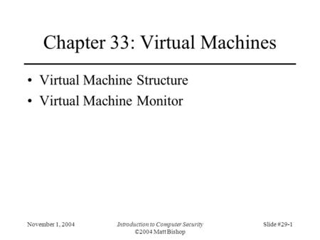 November 1, 2004Introduction to Computer Security ©2004 Matt Bishop Slide #29-1 Chapter 33: Virtual Machines Virtual Machine Structure Virtual Machine.