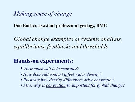 Making sense of change Don Barber, assistant professor of geology, BMC Global change examples of systems analysis, equilibriums, feedbacks and thresholds.