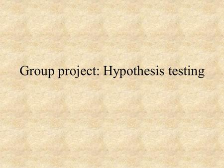 Group project: Hypothesis testing. Rules of the project 1- Groups of four 2- 13 points for the written report 3- 7 points for the oral presentation 4-