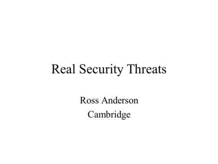 Real Security Threats Ross Anderson Cambridge. Peer-to-peer networks (1) Early P2P proposals included the 'Eternity Service' (1996) – a widely distributed.