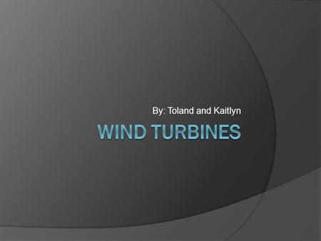 By: Toland and Kaitlyn. Mechanical Advantage The wind turbine's weight spins the first wheel and axle, which increases speed of the second wheel and axle.